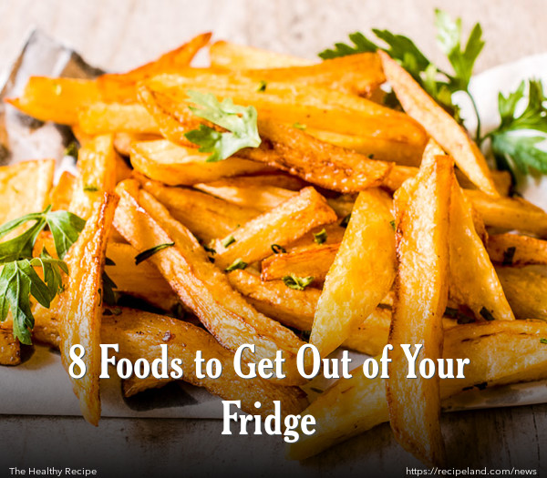 8 Foods to Get Out of Your Fridge