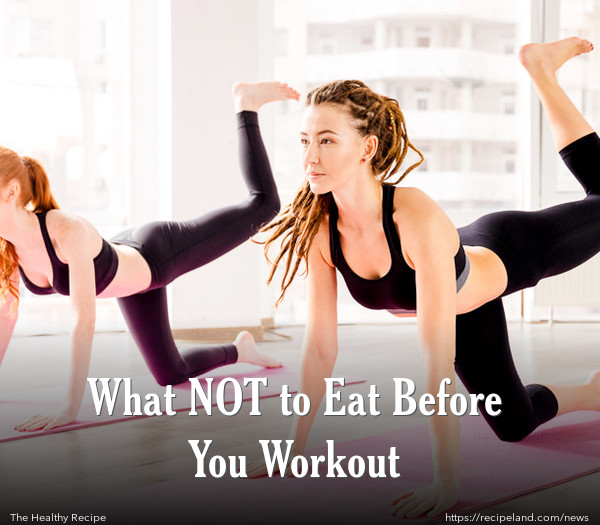What NOT to Eat Before You Workout
