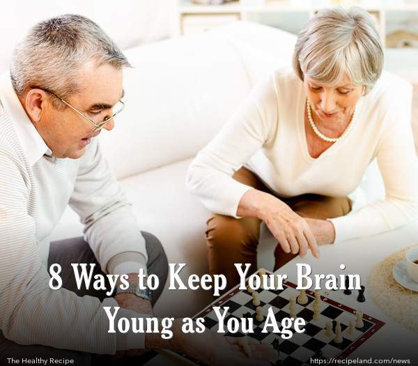 8 Ways to Keep Your Brain Young as You Age
