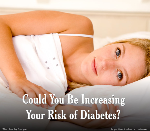 Could You Be Increasing Your Risk of Diabetes?
