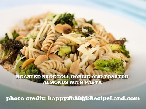 Roasted Broccoli, Garlic and Toasted Almonds with Pasta