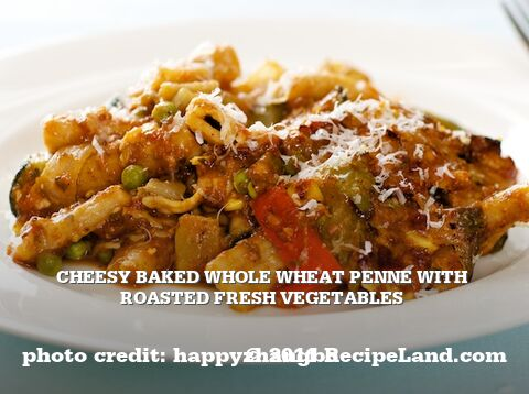 Cheesy Baked Whole Wheat Penne with Roasted Fresh Vegetables